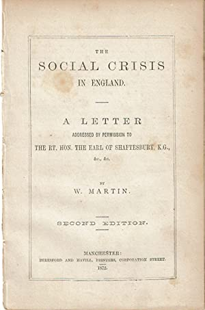 THE SOCIAL CRISIS IN ENGLAND: A Letter Addressed by Permission to The Rt. Hon. The Earl of Shafte...