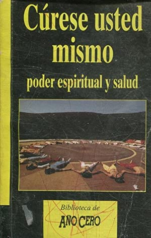 CURESE USTED MISMO. PODER ESPIRITUAL Y SALUD.: VV.AA.