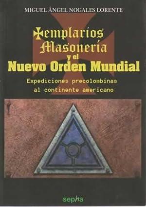 Templarios. Masonería y el nuevo orden mundial: Nogales Lorente, Miguel