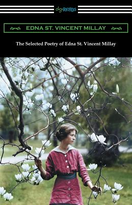 The Selected Poetry of Edna St. Vincent: Millay, Edna St
