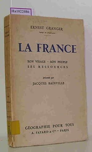 La France. Son visage, son peuple, ses: Granger, Ernest: