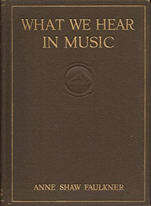 What We Hear in Music, A Course: Faulkner, Anne Shaw