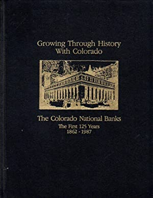 Growing Through History with Colorado: The Colorado National Banks - the First 125 Years 1862-1987