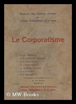 Le Corporatisme; Rapports Des Journees Etudes Au: Defourny, M. Georges