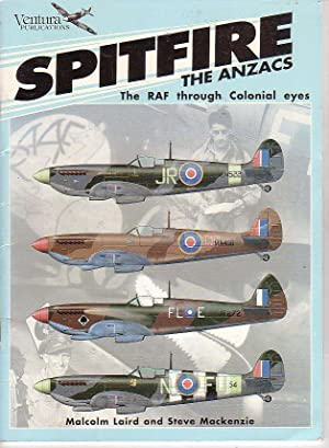 Spitfire The Anzacs: The RAF through Colonial: Laird, Malcolm &