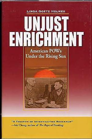 Unjust Enrichment. American Pows under the Rising Sun.: Holmes, Linda Goetz.
