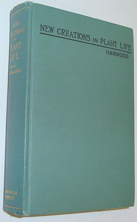 New Creations in Plant Life: An Authoritative Account of the Life and Work of Luther Burbank - Se...
