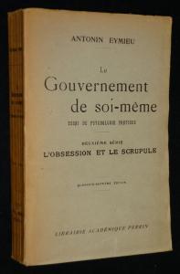 Le Gouvernement de soi-même, essai de psychologie: Eymieu Antonin