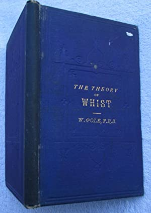 The Theory of the Modern Scientific Game of Whist: Pole William