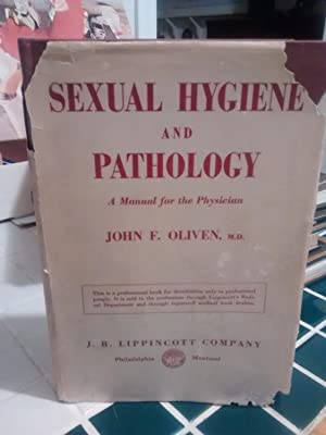 SEXUAL HYGIENE AND PATHOLOGY A Manual For: JOHN F. OLIVEN