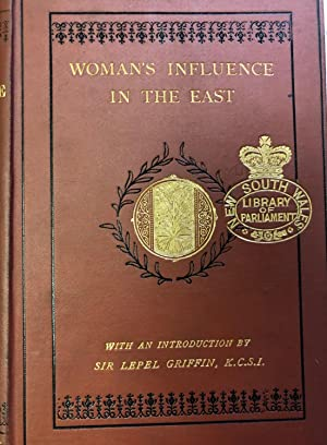 Woman's Influence in the East: As Shown in the Noble Lives of Past Queens and Princesses of India...