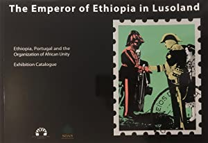 The Emperor of Ethiopia in Lusoland : Ethiopia. Portugal and the Organiszation of African Unity