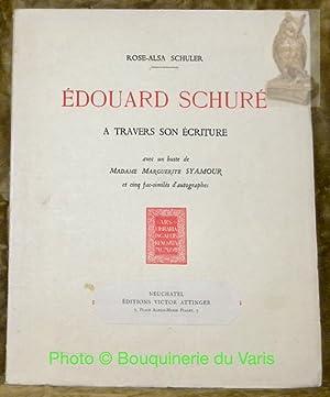 Edouard Schuré à travers son écriture. Avec: SCHULER, Rose-Alsa.