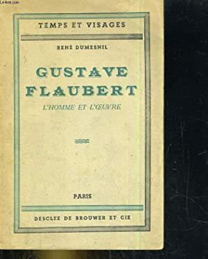 Gustave Flaubert, l'homme et l'oeuvre: RENE DUMESNIL