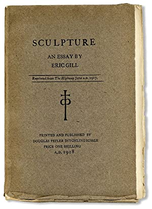 "Sculpture: An Essay By Eric Gill. Reprinted from ""The Highway"" June A.D. 1917"