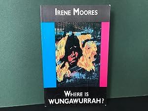 Where is Wungawurrah?: Moores, Irene