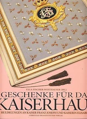Geschenke für das Kaiserhaus. Huldigungen an Kaiser: Fischer-Westhauser (Hg.), Ulla: