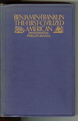Benjamin Franklin: The First Civilized American. [Hardcover]: PHILLIPS RUSSELL