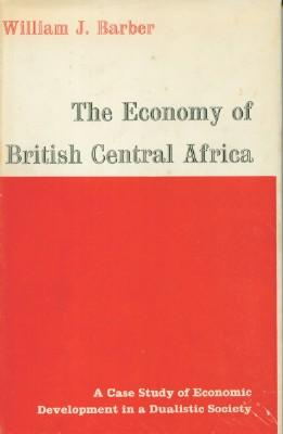 Economy of British Central Africa, The: Barber, William J.