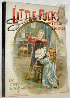 Little Folks and their Friends.: ROBARTS, Edith.