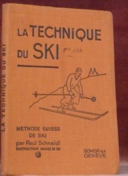 La technique du ski. Manuel de ski basé sur la méthode suisse de ski. Avec 62 figures dans le texte...