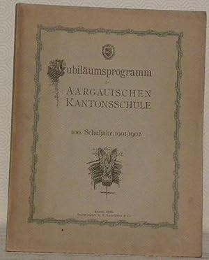 Jubiläumsprogramm der Aargauischen Kantonschule. 100. Schuljahr 1901/1902.