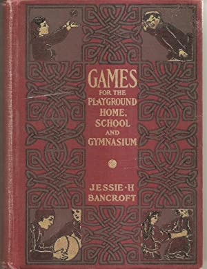 Games for the Playground Home, School and: BANCROFT: Jessie H.