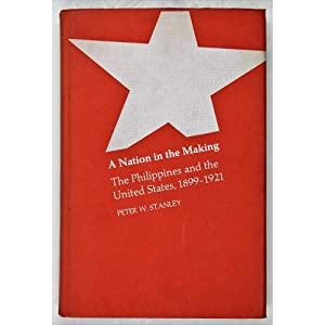 A Nation in the Making. The Philippines: Stanley, Peter W.