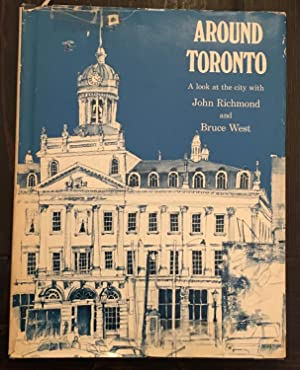 Around Toronto: A look at the city with John Richmond and Bruce West (Signed by both authors as w...