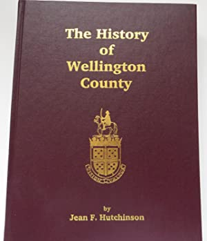 The History of Wellington County: Jean F Hutchinson
