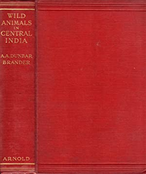Wild Animals of Central India: Dunbar Brander, A.A.