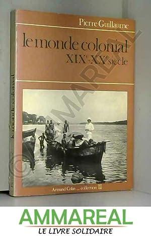 Le monde colonial xixe-xxe siecle: PIERRE GUILLAUME