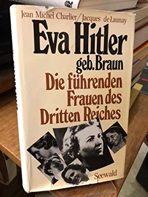 Eva Hitler geb. Braun. Die führenden Frauen: Charlier, Jean-Michel und