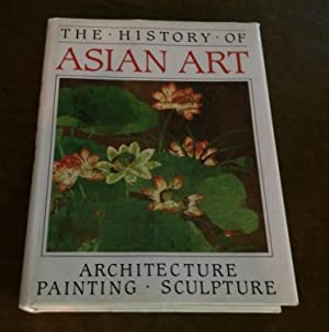 The History of Asian Art. Architecture, Painting, Sculpture