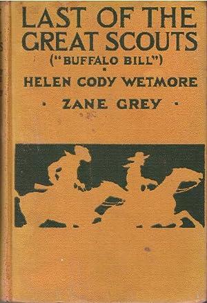 "LAST OF THE GREAT SCOUTS; ""Buffalo Bill"": Wetmore, Helen Cody"