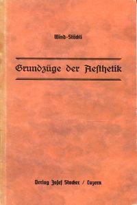 Grundzüge der Aesthetik.: Wind, Alois/Stöckli, Alban: