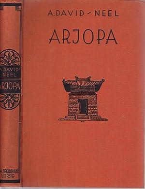 Arjopa. Die erste Pilgerfahrt einer weißen Frau: DAVID-NEEL, Alexandra