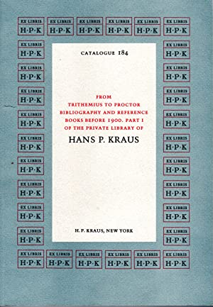 Seller image for Catalogue 184 From Trithemius to Proctor Bibliography and Reference Books Before 1900. Part I of the Private Library of Hans P. Kraus for sale by PERIPLUS LINE LLC