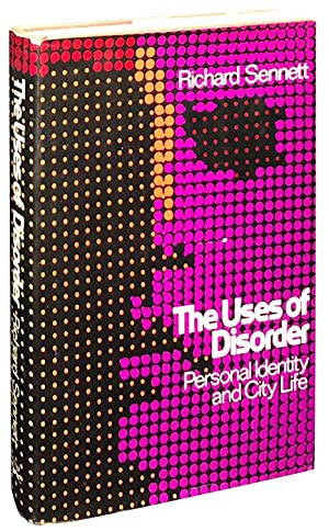 The Uses of Disorder; Personal Identity and: Sennett, Richard
