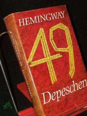 49 [Neunundvierzig] Depeschen : ausgew. Zeitungsberichte u.: Hemingway, Ernest