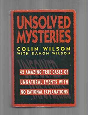 UNSOLVED MYSTERIES: 42 Amazing True Cases Of: Wilson, Colin, with