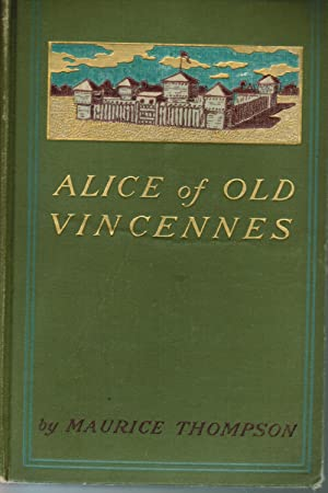 Alice of Old Vincennes, by Maurice Thompson;: Maurice Thompson