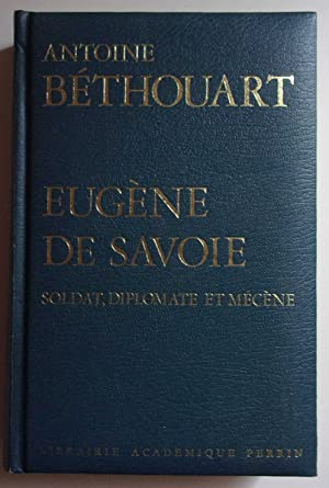 Eugène de Savoie, soldat, diplomate et mécène: BETHOUART Antoine