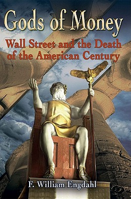 Gods of Money: Wall Street and the: Engdahl, F. William