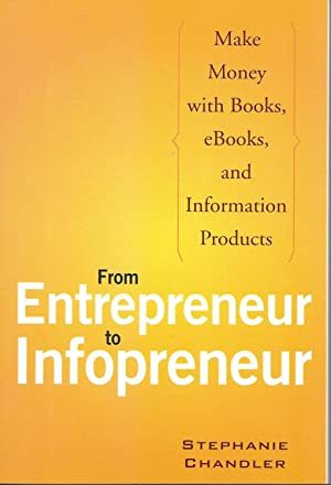 From Entrepreneur to Infopreneur: Make Money with Books, eBooks and Information Products