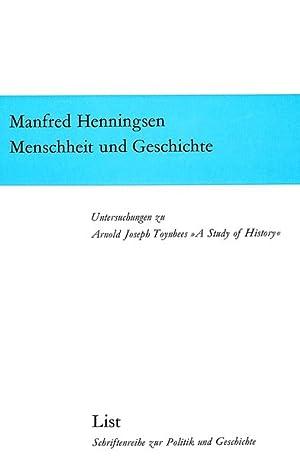 Menschheit und Geschichte: Untersuchungen zu Arnold Joseph: Henningsen, Manfred,
