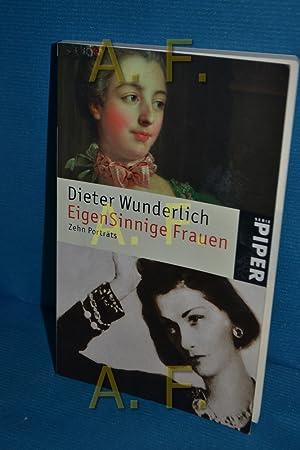 Bild des Verkäufers für EigenSinnige Frauen : zehn Porträts Dieter Wunderlich / Piper , 4058 zum Verkauf von Antiquarische Fundgrube e.U.