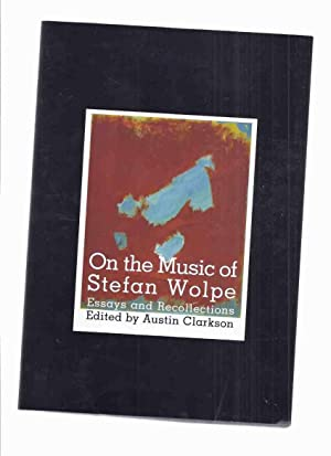 On the Music of Stefan Wolpe: Essays and Recollections, Dimension & Diversity Series No. 6 (inc. ...