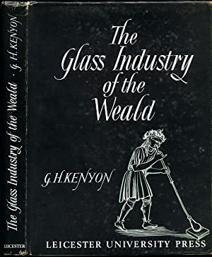 The Glass Industry of the Weald: Kenyon, G. H.