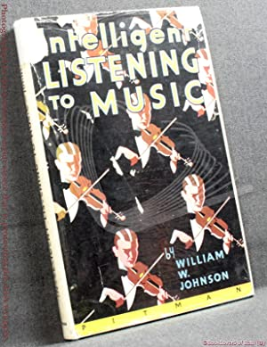 Intelligent Listening to Music: A Guide to Enjoyment and Appreciation for All Lovers of Music